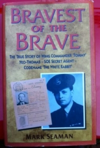 BRAVEST of THE BRAVE. W/Cdr Tommy Yeo-Thomas. THE WHITE RABBIT S.O.E.�s most famous agent